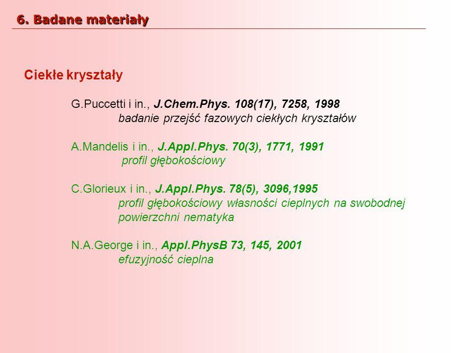 Ciekłe kryształy G.Puccetti i in., J.Chem.Phys. 108(17), 7258, 1998 badanie przejść fazowych ciekłych kryształów A.Mandelis i in., J.Appl.Phys. 70(3),