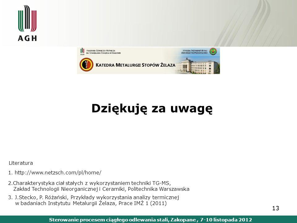13 Dziękuję za uwagę Sterowanie procesem ciągłego odlewania stali, Zakopane, 7-10 listopada 2012 Literatura 1. http://www.netzsch.com/pl/home/ 2.Chara