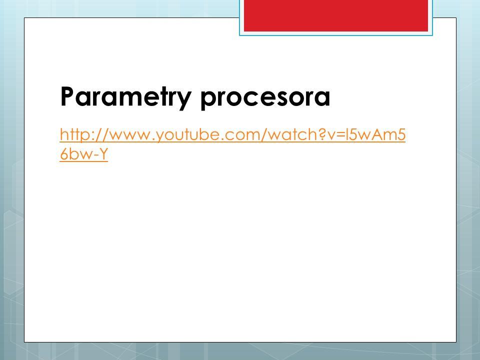 Parametry procesora http://www.youtube.com/watch?v=l5wAm5 6bw-Y