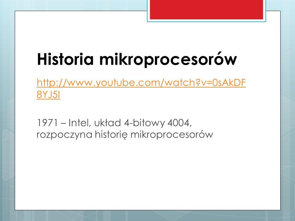 Historia mikroprocesorów http://www.youtube.com/watch?v=0sAkDF 8YJ5I 1971 – Intel, układ 4-bitowy 4004, rozpoczyna historię mikroprocesorów