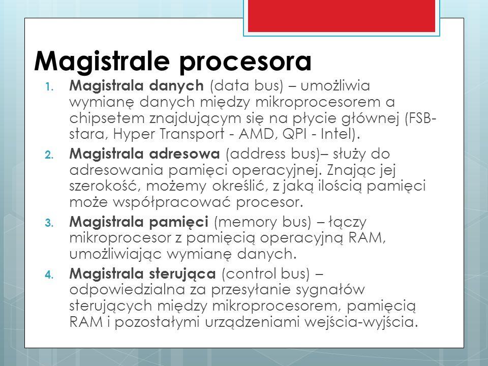Magistrale procesora 1. Magistrala danych (data bus) – umożliwia wymianę danych między mikroprocesorem a chipsetem znajdującym się na płycie głównej (