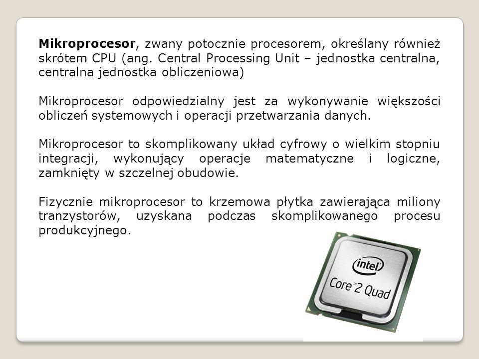 Mikroprocesor, zwany potocznie procesorem, określany również skrótem CPU (ang.