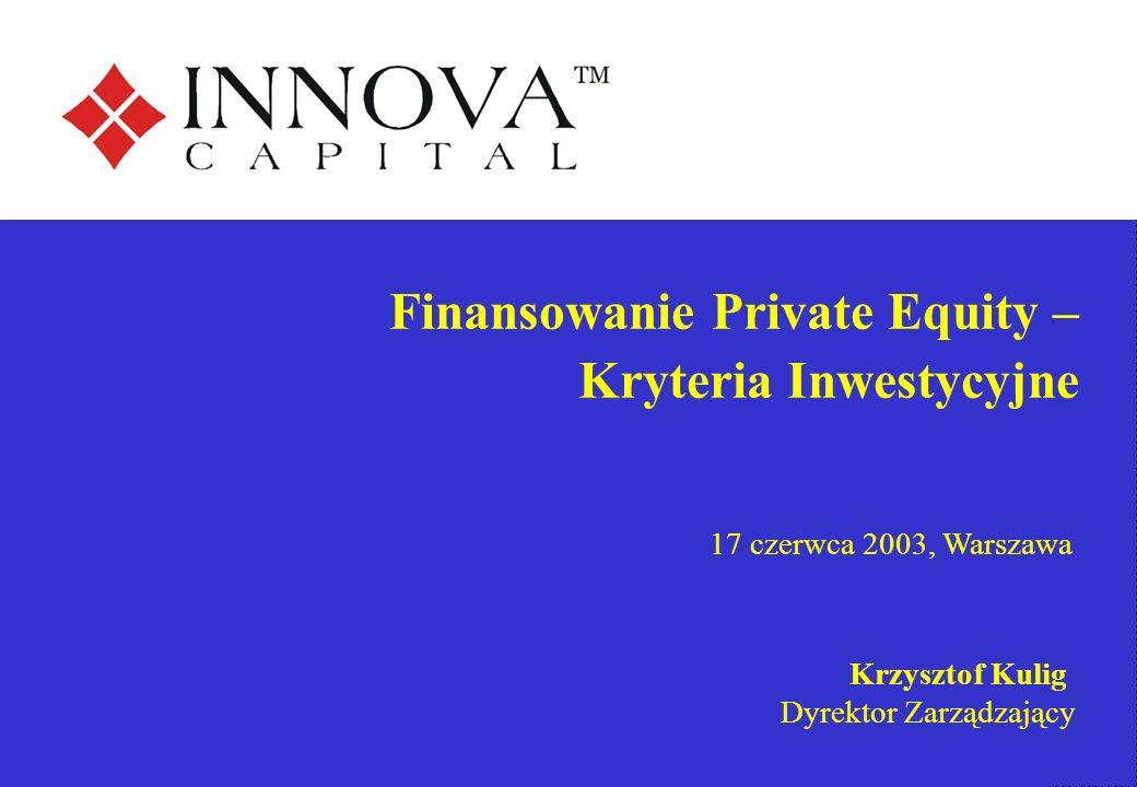 17 czerwca 2003, Warszawa Krzysztof Kulig Dyrektor Zarządzający Finansowanie Private Equity – Kryteria Inwestycyjne