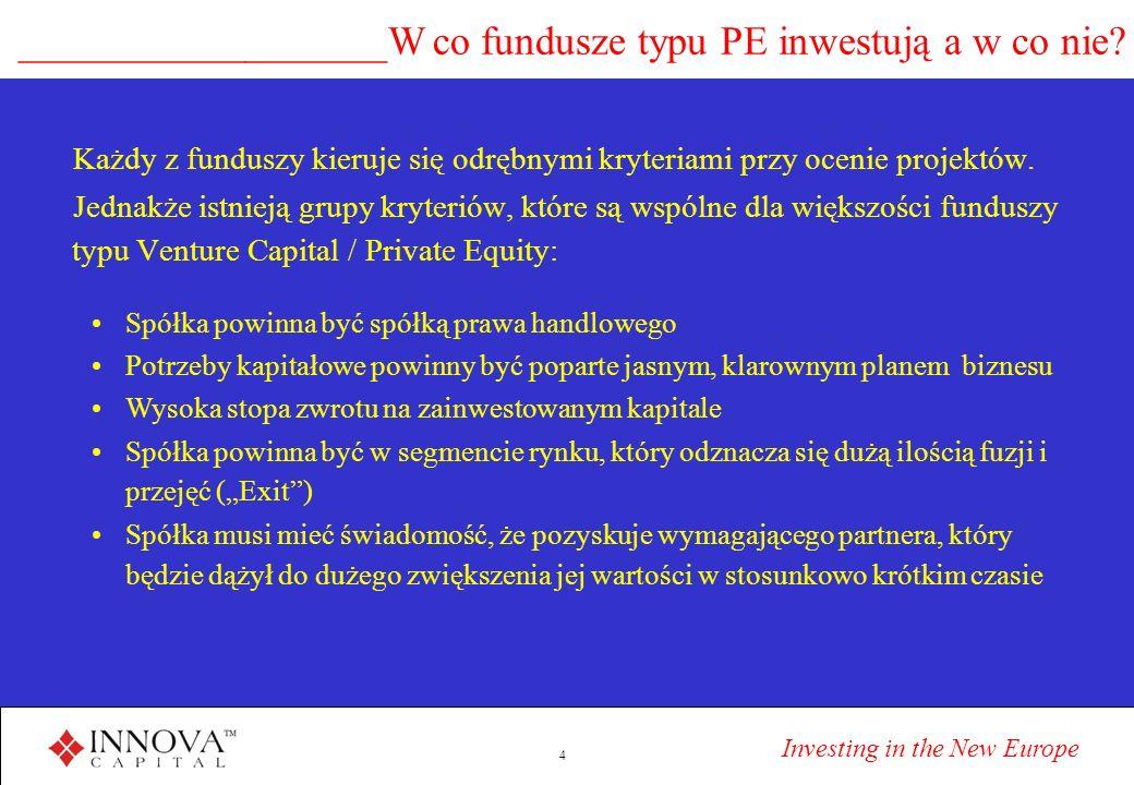 Investing in the New Europe 4 __________________W co fundusze typu PE inwestują a w co nie? Każdy z funduszy kieruje się odrębnymi kryteriami przy oce