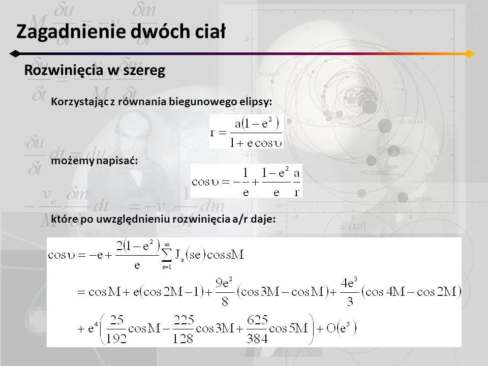 Zagadnienie dwóch ciał Rozwinięcia w szereg Korzystając z równania biegunowego elipsy: możemy napisać: które po uwzględnieniu rozwinięcia a/r daje: