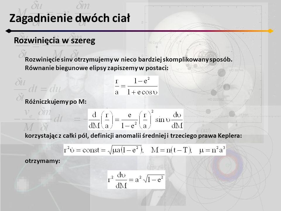 Zagadnienie dwóch ciał Rozwinięcia w szereg Rozwinięcie sinν otrzymujemy w nieco bardziej skomplikowany sposób. Równanie biegunowe elipsy zapiszemy w