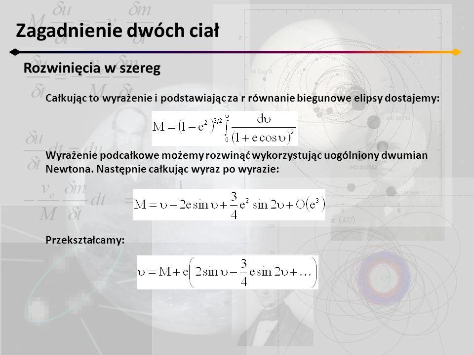 Zagadnienie dwóch ciał Rozwinięcia w szereg Całkując to wyrażenie i podstawiając za r równanie biegunowe elipsy dostajemy: Wyrażenie podcałkowe możemy