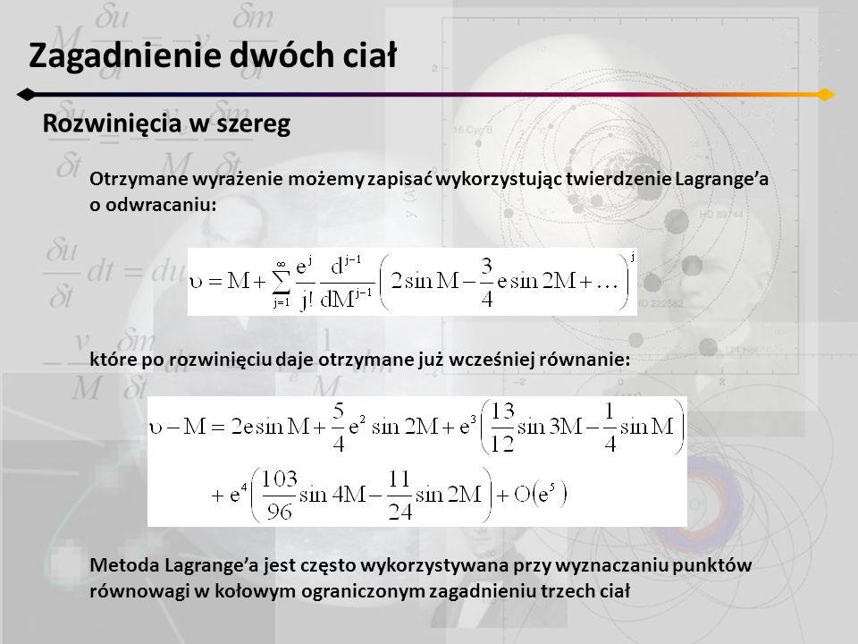 Zagadnienie dwóch ciał Rozwinięcia w szereg Otrzymane wyrażenie możemy zapisać wykorzystując twierdzenie Lagrangea o odwracaniu: które po rozwinięciu