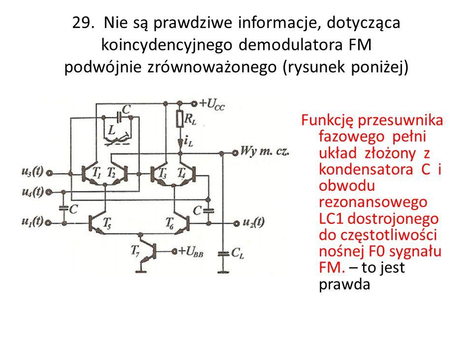 29. Nie są prawdziwe informacje, dotycząca koincydencyjnego demodulatora FM podwójnie zrównoważonego (rysunek poniżej) Funkcję przesuwnika fazowego pe