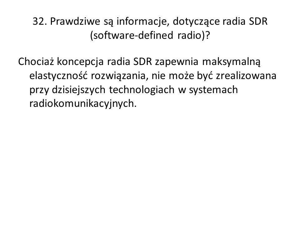 33.Prawdziwe są informacje, dotyczące uniwersalnego radia SDR (software-defined radio).