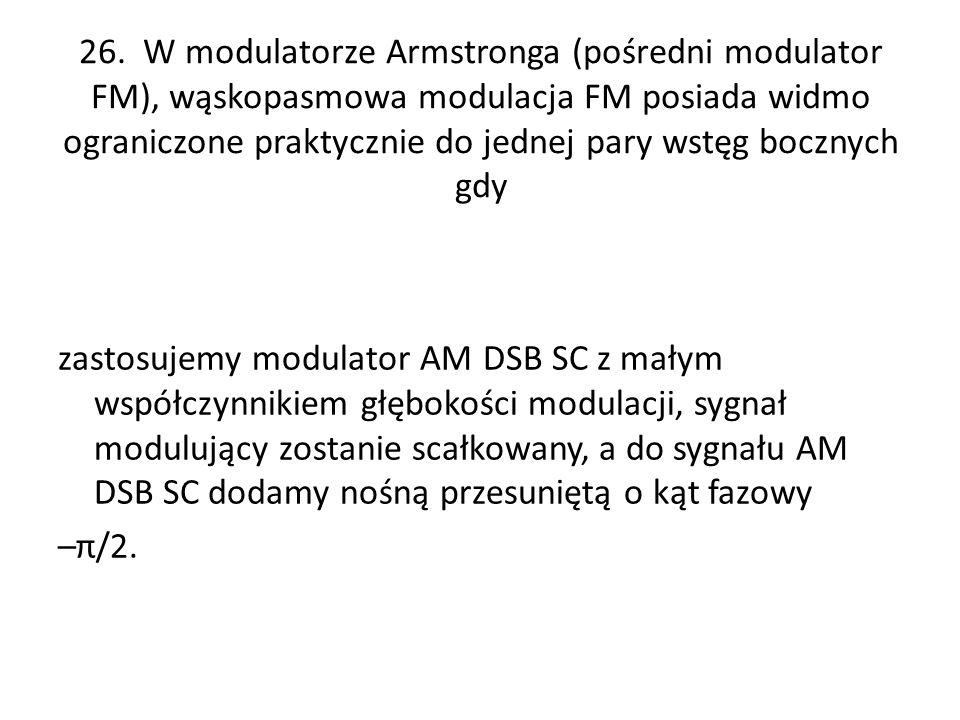 Modulator Armstronga Sygnał modulujący przechodzi przez korektor całkujący, więc na wejściu sumatora mamy przebieg FM.