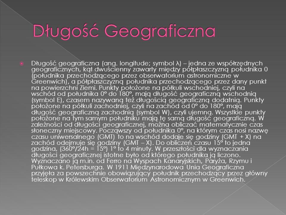 Występuje wiele rodzajów długości takich jak: Długość geograficzna Długość fali Długość ekliptyczna Długość Plancka Długość słowa Długość łuku Długość