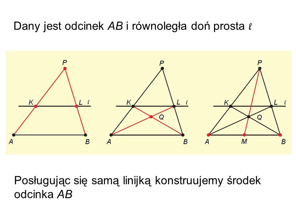 Dany jest odcinek AB i równoległa doń prosta l Posługując się samą linijką konstruujemy środek odcinka AB