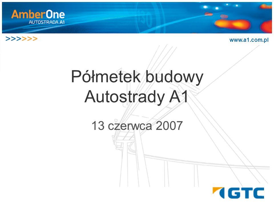 >>>>>> www.a1.com.pl Półmetek budowy Autostrady A1 13 czerwca 2007