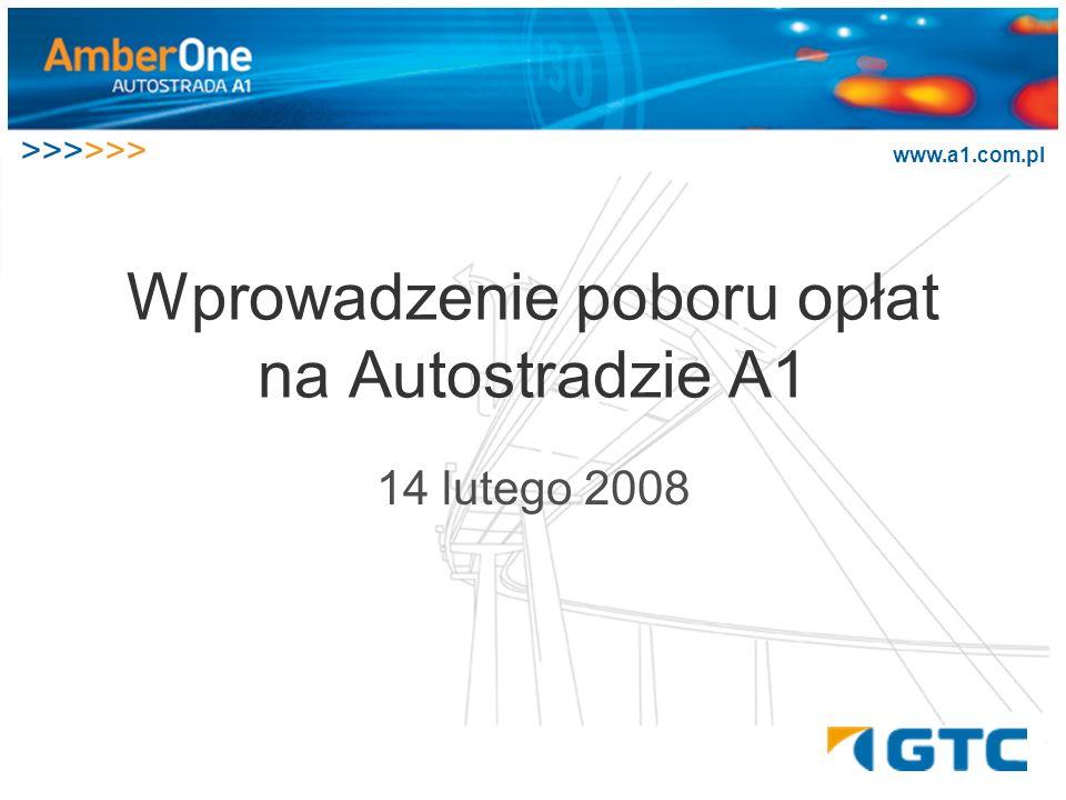 >>>>>> www.a1.com.pl Wprowadzenie poboru opłat na Autostradzie A1 14 lutego 2008