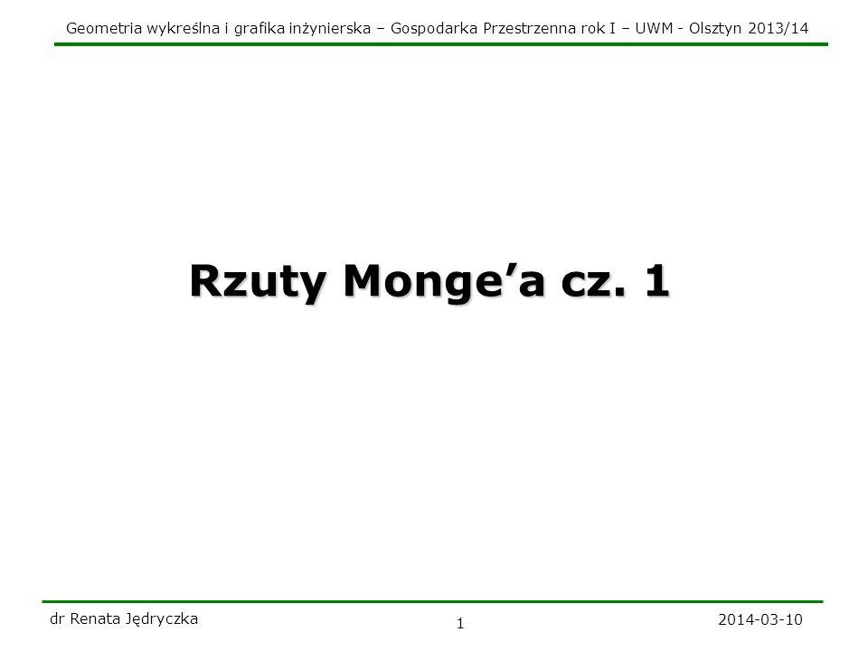Geometria wykreślna i grafika inżynierska – Gospodarka Przestrzenna rok I – UWM - Olsztyn 2013/14 2014-03-10 dr Renata Jędryczka 1 Rzuty Mongea cz. 1