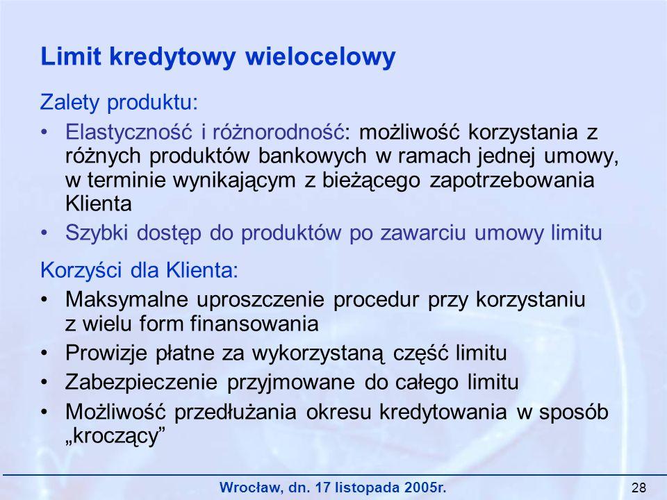 Wrocław, dn. 17 listopada 2005r. 28 Zalety produktu: Elastyczność i różnorodność: możliwość korzystania z różnych produktów bankowych w ramach jednej