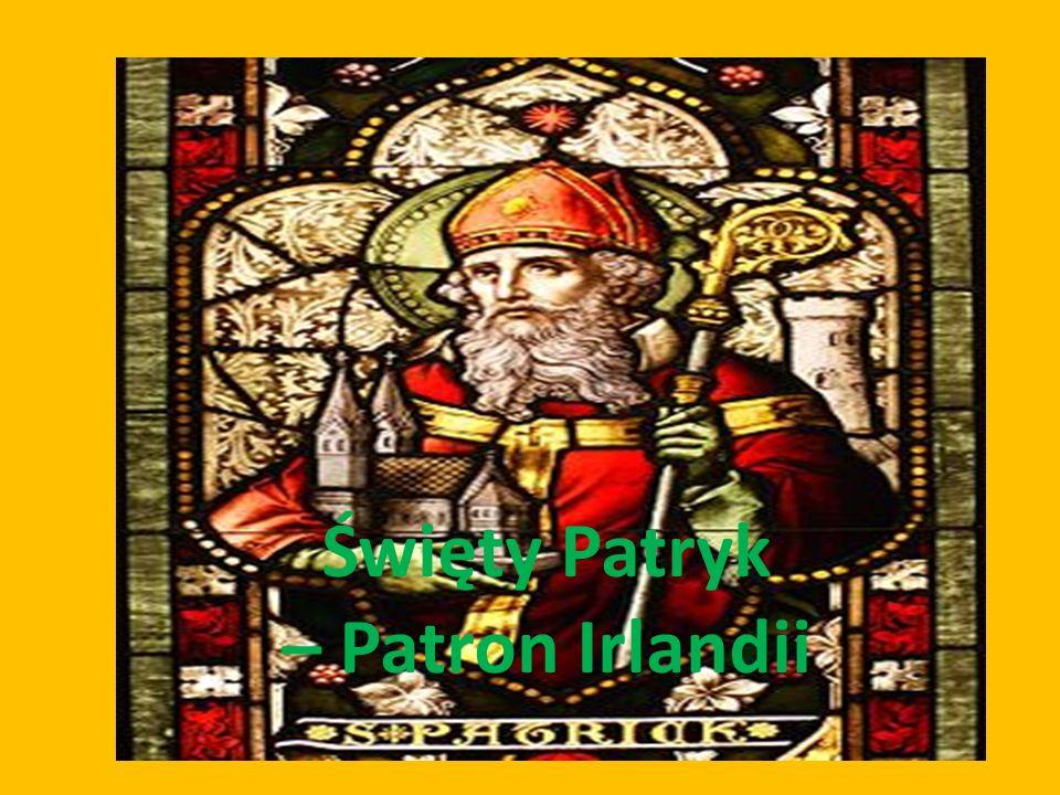 Ale Święty Patryk nie był Irlandczykiem.