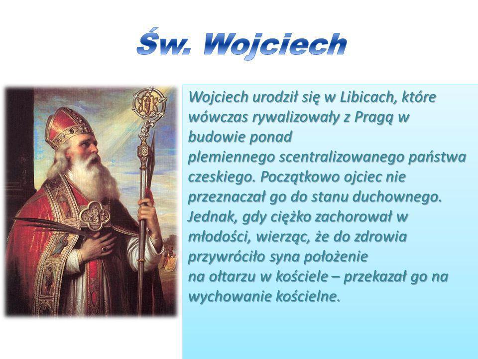 Wojciech urodził się w Libicach, które wówczas rywalizowały z Pragą w budowie ponad plemiennego scentralizowanego państwa czeskiego. Początkowo ojciec