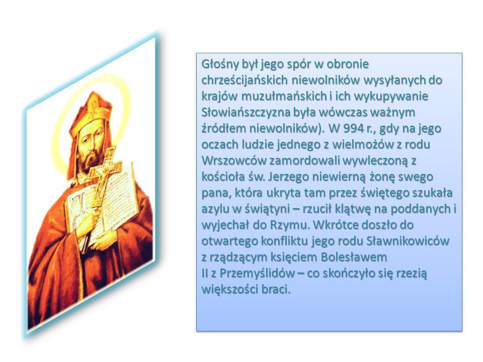 Decyzją synodu spowodowaną naciskami jego przełożonego, arcybiskupa Moguncji, pod rygorem klątwy miał powrócić do swej diecezji, jednak dzięki łasce papieża Grzegorza V, spokrewnionego z Ottonem III (z którym Wojciech zdążył się zaprzyjaźnić) mógł wybrać między pracą misyjną a powrotem, jeśli Czesi nie wyrażą chęci przyjęcia go.
