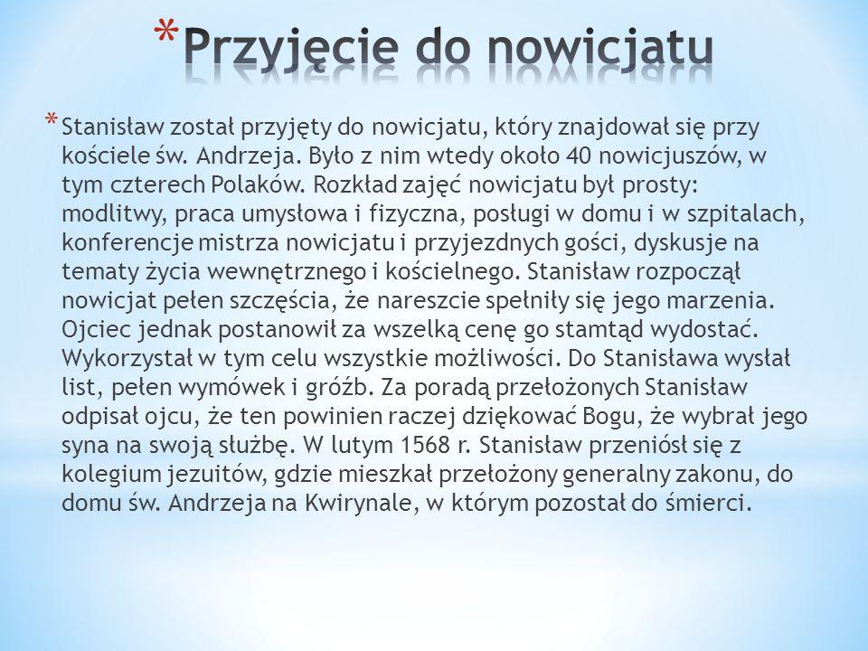 * Stanisław został przyjęty do nowicjatu, który znajdował się przy kościele św.