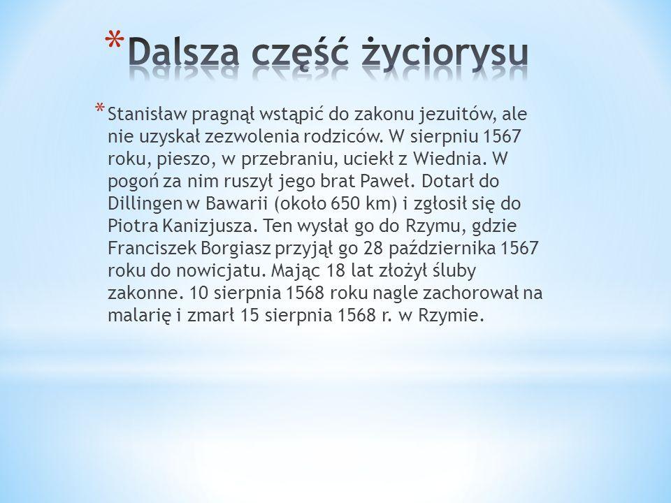 * Stanisław pragnął wstąpić do zakonu jezuitów, ale nie uzyskał zezwolenia rodziców.