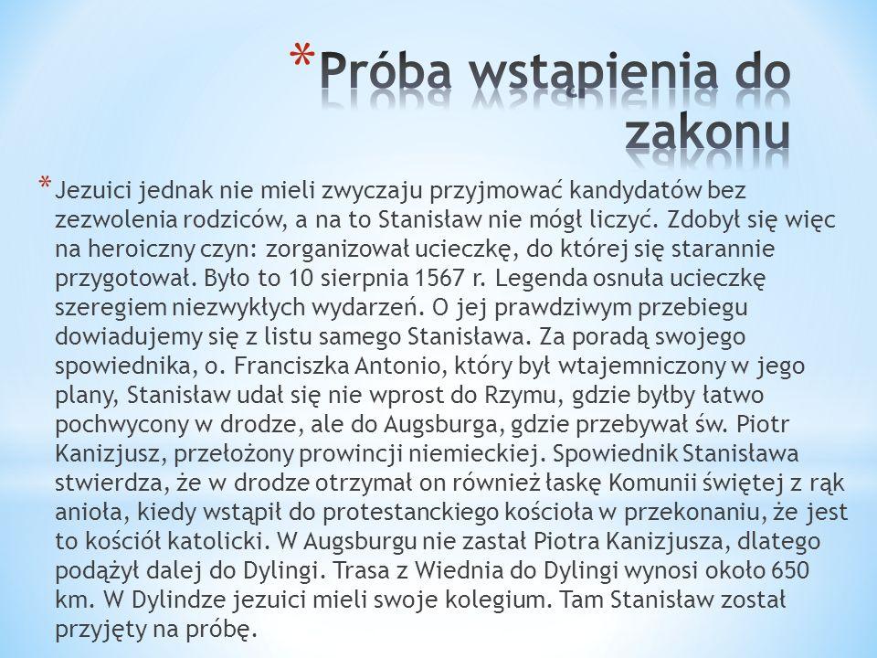 * Jezuici jednak nie mieli zwyczaju przyjmować kandydatów bez zezwolenia rodziców, a na to Stanisław nie mógł liczyć.