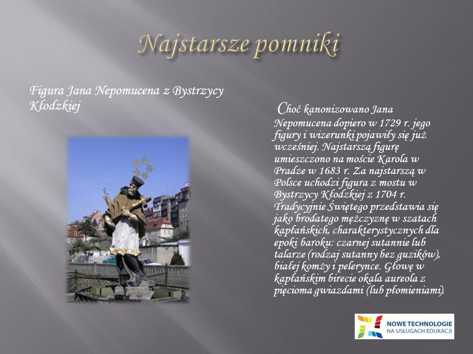Figura Jana Nepomucena z Bystrzycy Kłodzkiej C hoć kanonizowano Jana Nepomucena dopiero w 1729 r. jego figury i wizerunki pojawiły się już wcześniej.