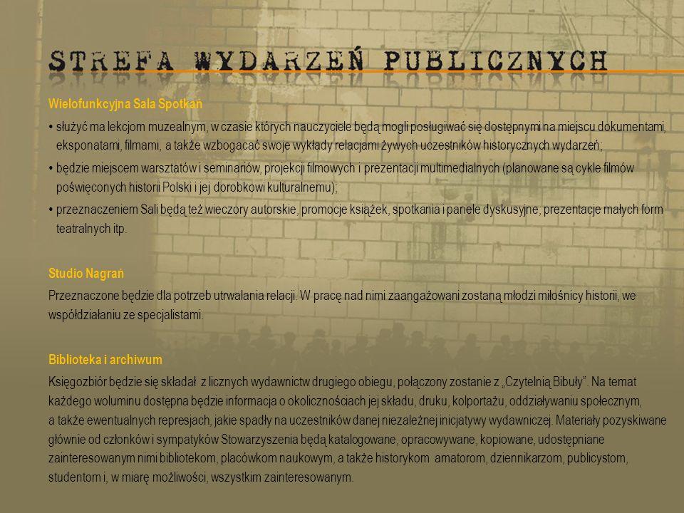 Wielofunkcyjna Sala Spotkań służyć ma lekcjom muzealnym, w czasie których nauczyciele będą mogli posługiwać się dostępnymi na miejscu dokumentami, eksponatami, filmami, a także wzbogacać swoje wykłady relacjami żywych uczestników historycznych wydarzeń; będzie miejscem warsztatów i seminariów, projekcji filmowych i prezentacji multimedialnych (planowane są cykle filmów poświęconych historii Polski i jej dorobkowi kulturalnemu); przeznaczeniem Sali będą też wieczory autorskie, promocje książek, spotkania i panele dyskusyjne, prezentacje małych form teatralnych itp.