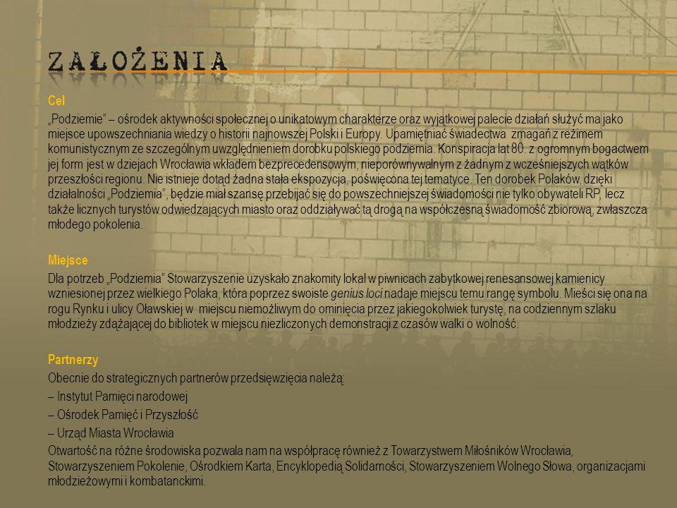 Cel Podziemie – ośrodek aktywności społecznej o unikatowym charakterze oraz wyjątkowej palecie działań służyć ma jako miejsce upowszechniania wiedzy o historii najnowszej Polski i Europy.