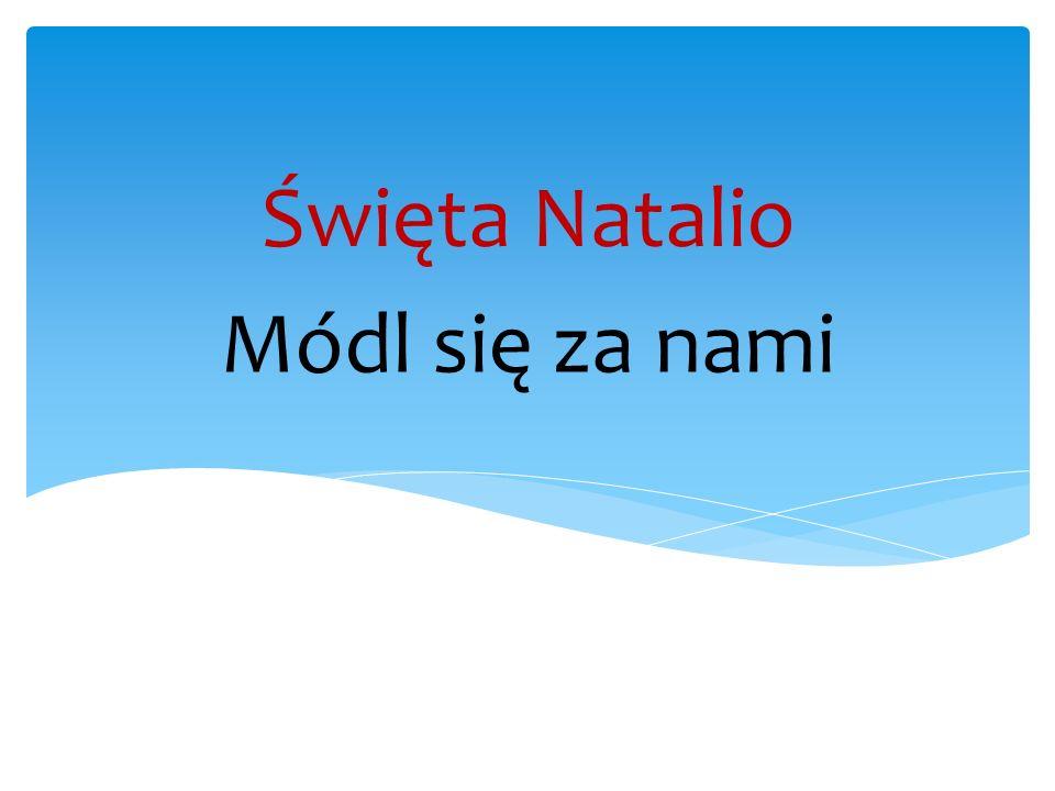 Módl się za nami Święta Natalio