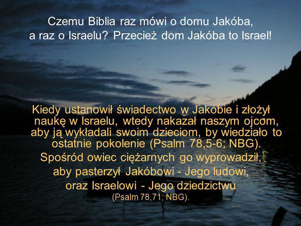 Czemu Biblia raz mówi o domu Jakóba, a raz o Israelu.