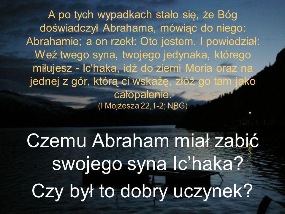 A po tych wypadkach stało się, że Bóg doświadczył Abrahama, mówiąc do niego: Abrahamie; a on rzekł: Oto jestem.