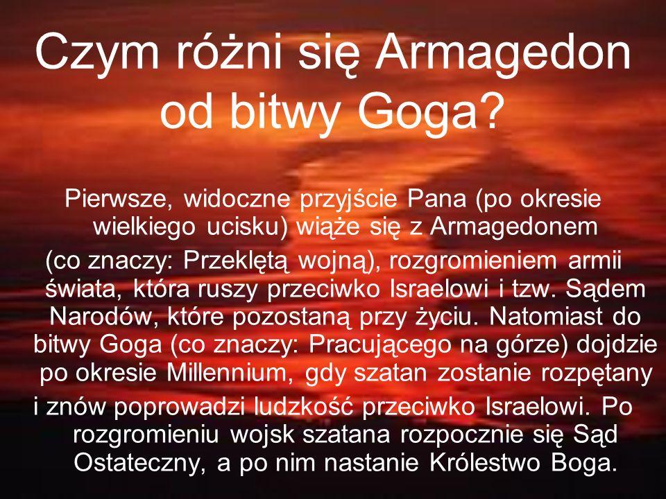 Czym różni się Armagedon od bitwy Goga? Pierwsze, widoczne przyjście Pana (po okresie wielkiego ucisku) wiąże się z Armagedonem (co znaczy: Przeklętą
