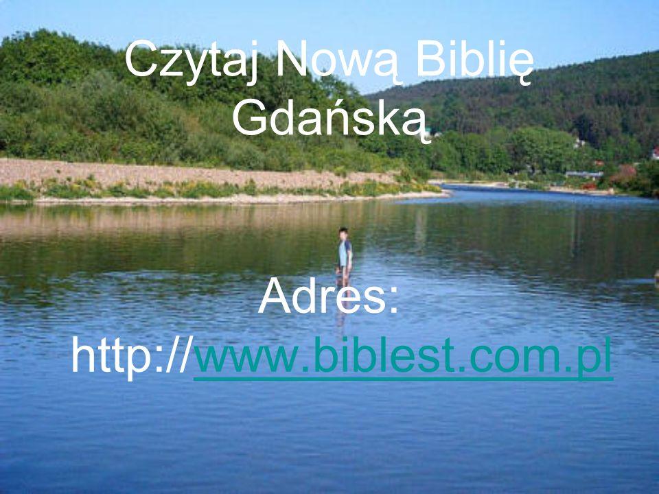 Czytaj Nową Biblię Gdańską Adres: http://www.biblest.com.plwww.biblest.com.pl