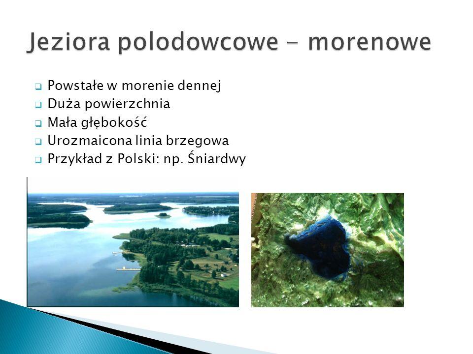 Powstałe w morenie dennej Duża powierzchnia Mała głębokość Urozmaicona linia brzegowa Przykład z Polski: np. Śniardwy