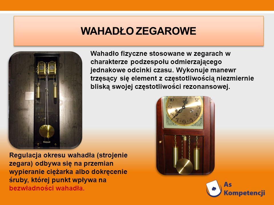 WAHADŁO ZEGAROWE Wahadło fizyczne stosowane w zegarach w charakterze podzespołu odmierzającego jednakowe odcinki czasu. Wykonuje manewr trzęsący się e