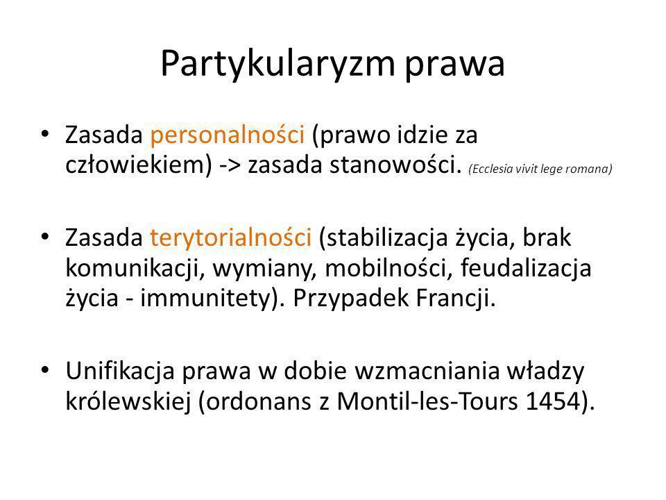Partykularyzm prawa Zasada personalności (prawo idzie za człowiekiem) -> zasada stanowości. (Ecclesia vivit lege romana) Zasada terytorialności (stabi