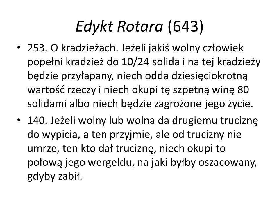 Edykt Rotara (643) 253. O kradzieżach. Jeżeli jakiś wolny człowiek popełni kradzież do 10/24 solida i na tej kradzieży będzie przyłapany, niech odda d