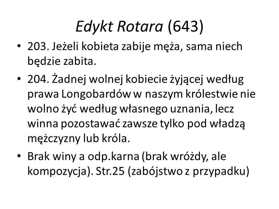 Edykt Rotara (643) 203. Jeżeli kobieta zabije męża, sama niech będzie zabita. 204. Żadnej wolnej kobiecie żyjącej według prawa Longobardów w naszym kr