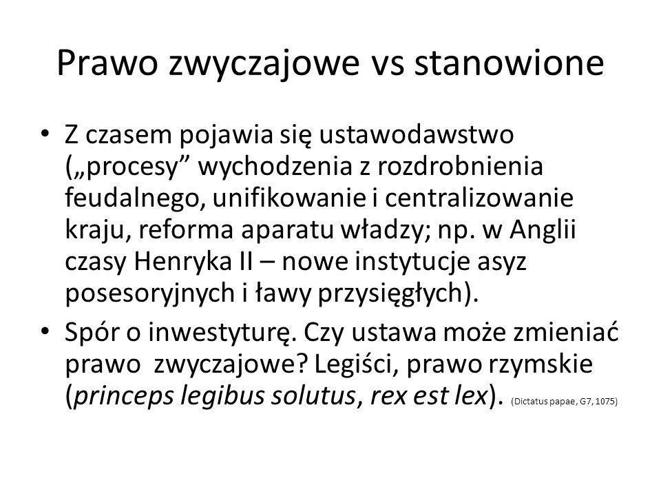 Prawo zwyczajowe vs stanowione Z czasem pojawia się ustawodawstwo (procesy wychodzenia z rozdrobnienia feudalnego, unifikowanie i centralizowanie kraj
