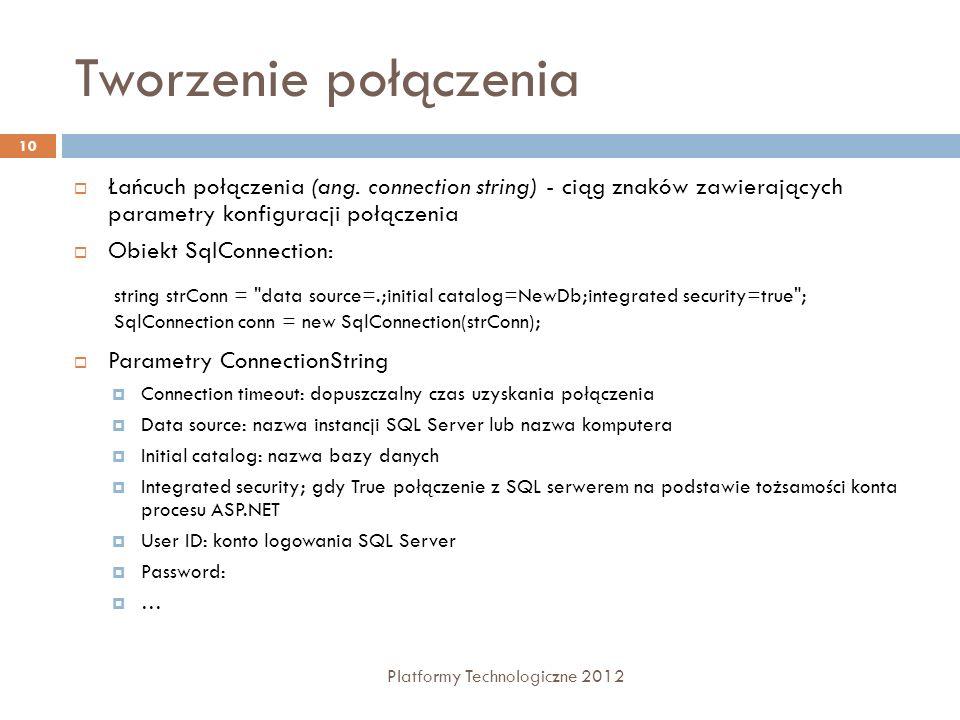 Tworzenie połączenia Platformy Technologiczne 2012 10 Łańcuch połączenia (ang. connection string) - ciąg znaków zawierających parametry konfiguracji p