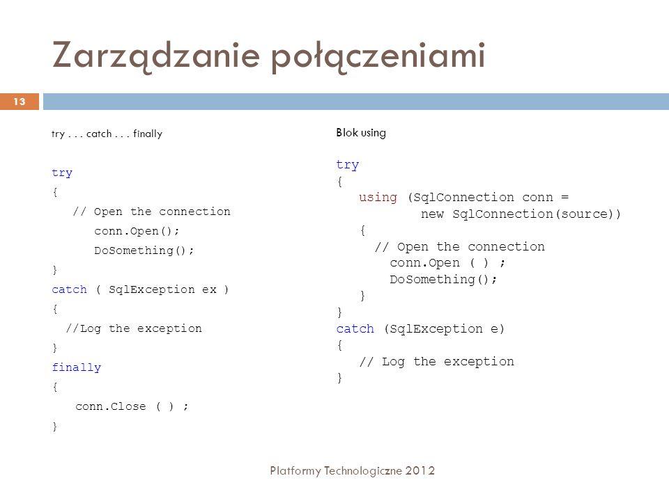 Zarządzanie połączeniami Platformy Technologiczne 2012 13 try... catch... finally try { // Open the connection conn.Open(); DoSomething(); } catch ( S