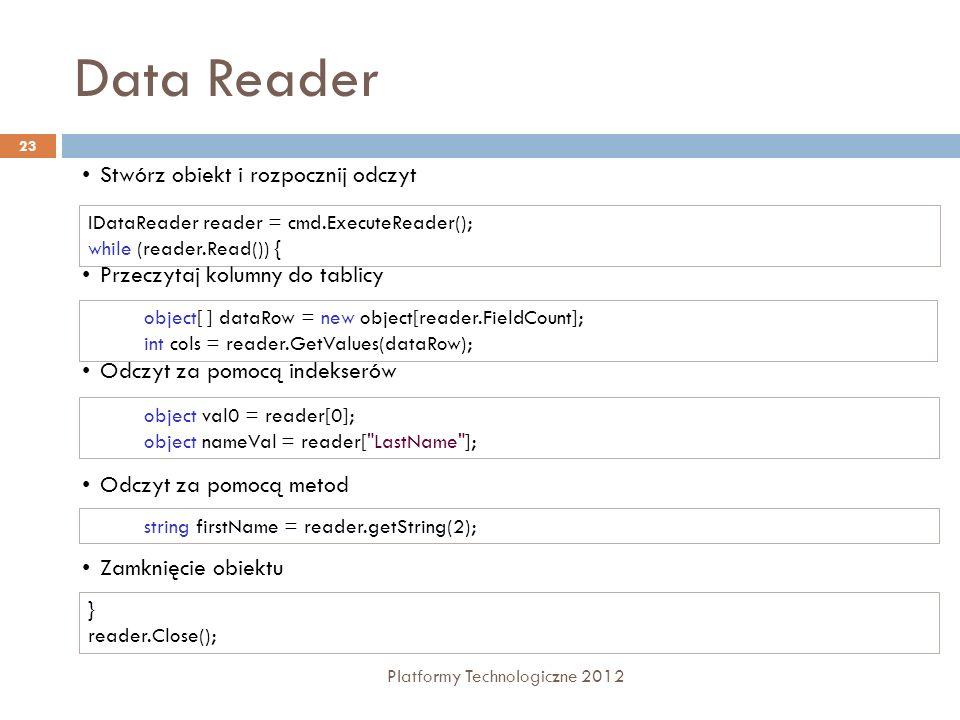 Data Reader Platformy Technologiczne 2012 23 object[ ] dataRow = new object[reader.FieldCount]; int cols = reader.GetValues(dataRow); Przeczytaj kolum