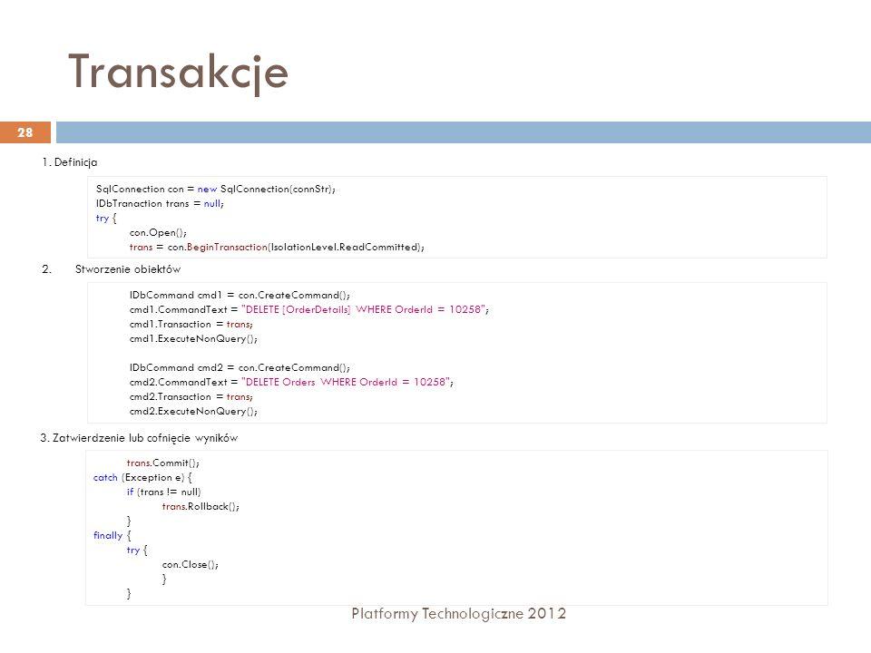 Transakcje Platformy Technologiczne 2012 28 2.Stworzenie obiektów IDbCommand cmd1 = con.CreateCommand(); cmd1.CommandText =