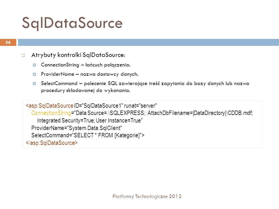 SqlDataSource Platformy Technologiczne 2012 56 Atrybuty kontrolki SqlDataSource: ConnectionString – łańcuch połączenia. ProviderName – nazwa dostawcy
