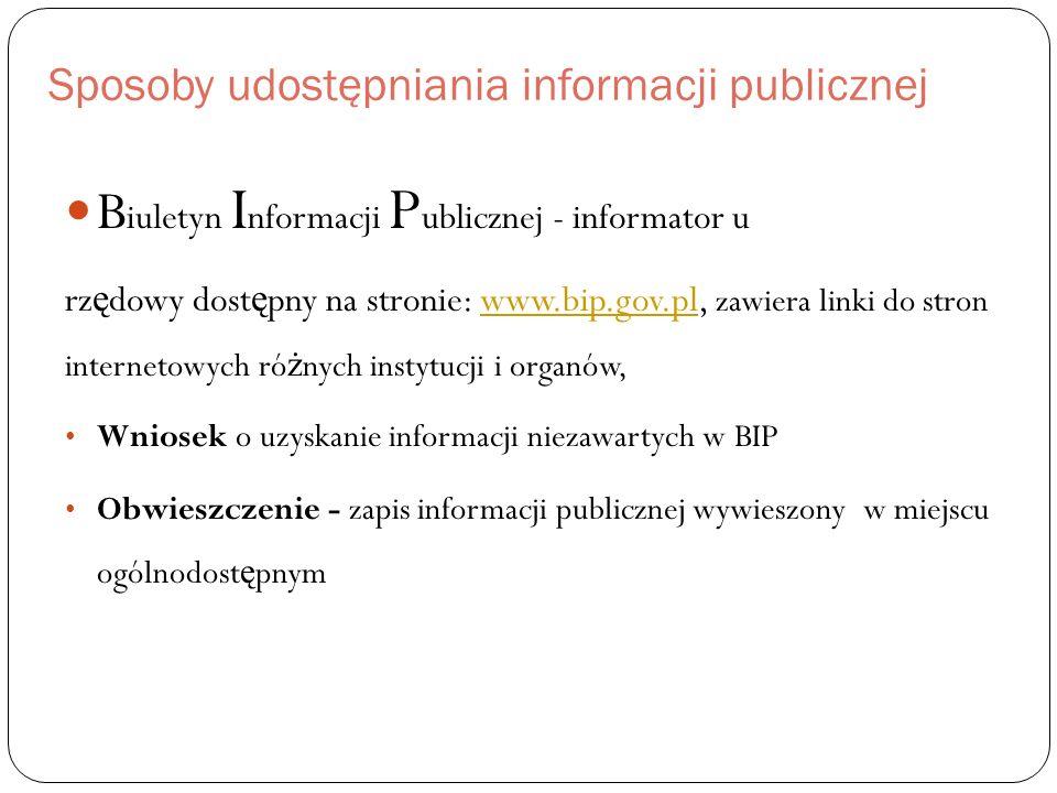Sposoby udostępniania informacji publicznej B iuletyn I nformacji P ublicznej - informator u rz ę dowy dost ę pny na stronie: www.bip.gov.pl, zawiera