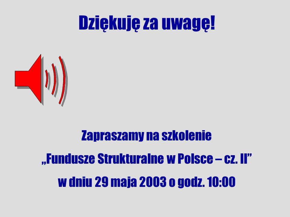 Dziękuję za uwagę. Zapraszamy na szkolenie Fundusze Strukturalne w Polsce – cz.