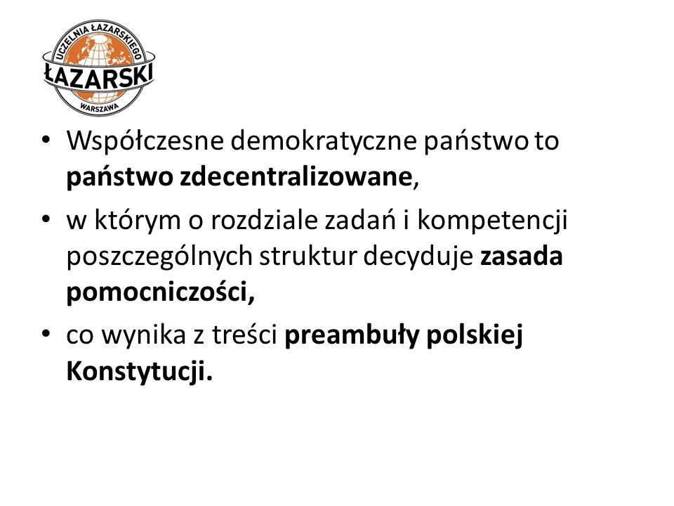 Współczesne demokratyczne państwo to państwo zdecentralizowane, w którym o rozdziale zadań i kompetencji poszczególnych struktur decyduje zasada pomoc