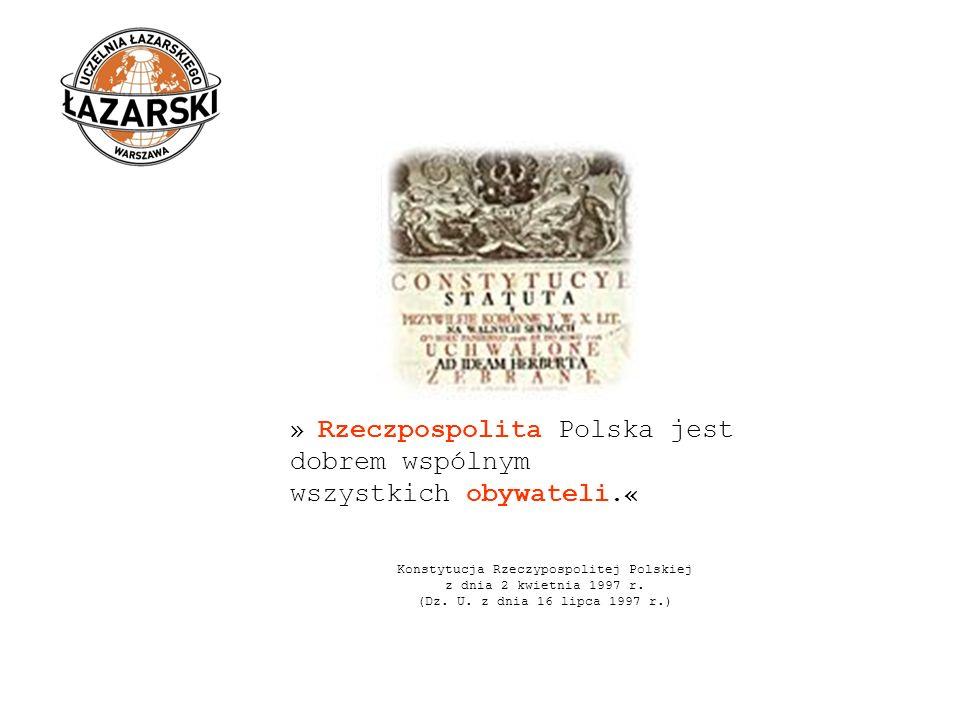 » Rzeczpospolita Polska jest dobrem wspólnym wszystkich obywateli.« Konstytucja Rzeczypospolitej Polskiej z dnia 2 kwietnia 1997 r. (Dz. U. z dnia 16